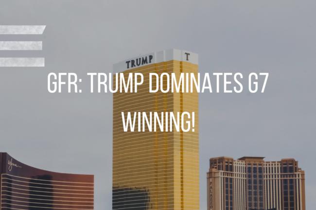 TRUMP DOMINATES THE G7-WINNING!