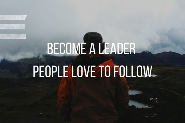 BECOME A LEADER PEOPLE LOVE TO FOLLOW