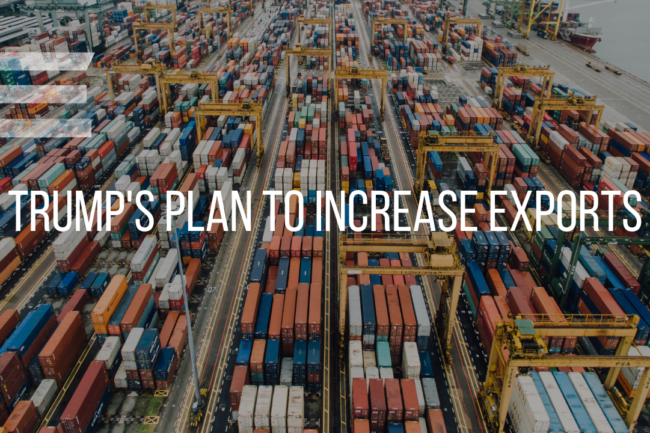 TRUMPS PLAN TO INCREASE EXPORTS